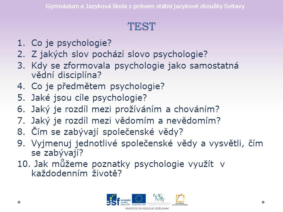 Gymnázium a Jazyková škola s právem státní jazykové zkoušky Svitavy TEST 1.Co je psychologie.