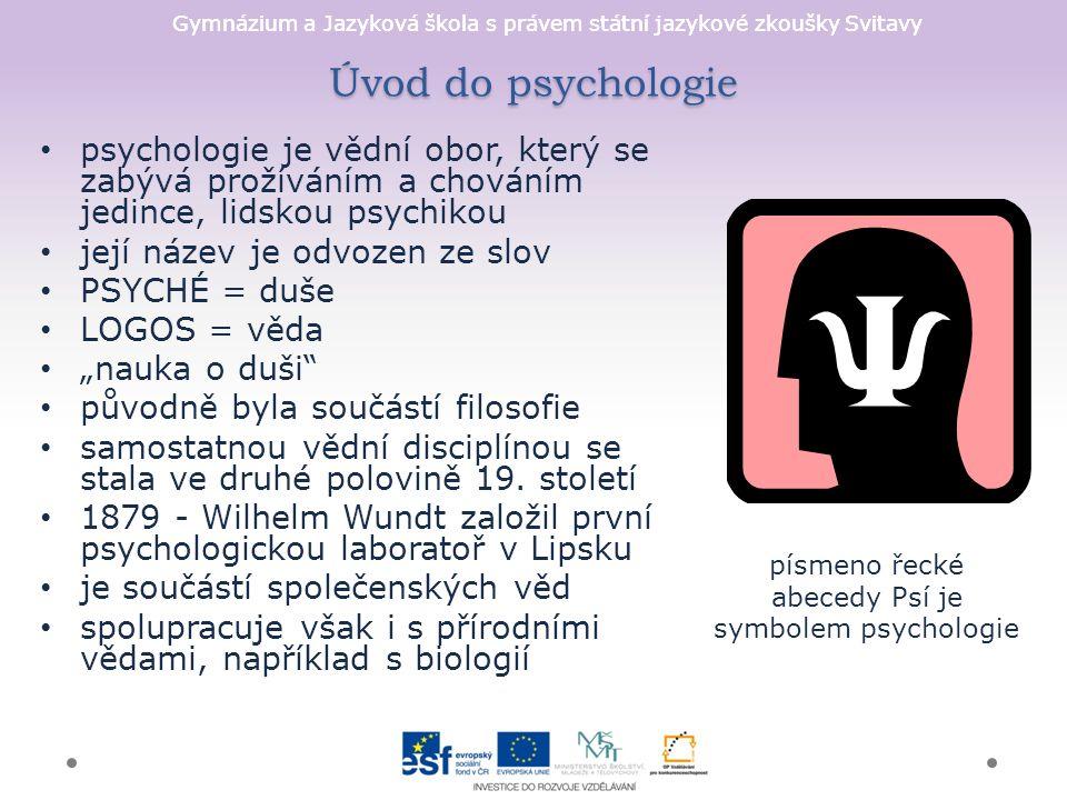Gymnázium a Jazyková škola s právem státní jazykové zkoušky Svitavy Úvod do psychologie psychologie je vědní obor, který se zabývá prožíváním a chován