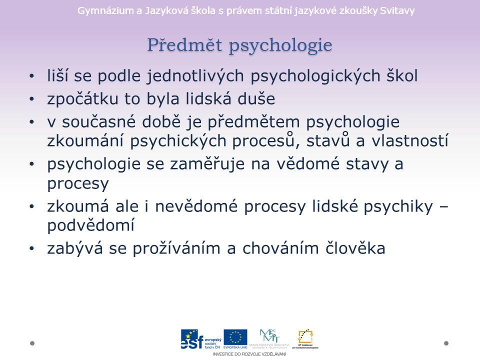 Gymnázium a Jazyková škola s právem státní jazykové zkoušky Svitavy Předmět psychologie liší se podle jednotlivých psychologických škol zpočátku to by