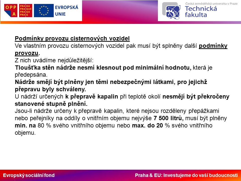 Evropský sociální fond Praha & EU: Investujeme do vaší budoucnosti Podmínky provozu cisternových vozidel Ve vlastním provozu cisternových vozidel pak musí být splněny další podmínky provozu.