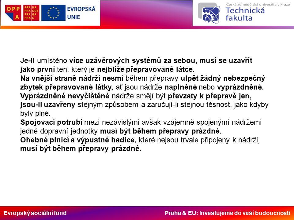 Evropský sociální fond Praha & EU: Investujeme do vaší budoucnosti Je-li umístěno více uzávěrových systémů za sebou, musí se uzavřít jako první ten, který je nejblíže přepravované látce.