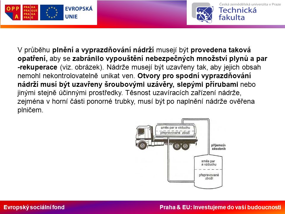 Evropský sociální fond Praha & EU: Investujeme do vaší budoucnosti V průběhu plnění a vyprazdňování nádrží musejí být provedena taková opatření, aby se zabránilo vypouštění nebezpečných množství plynů a par -rekuperace (viz.