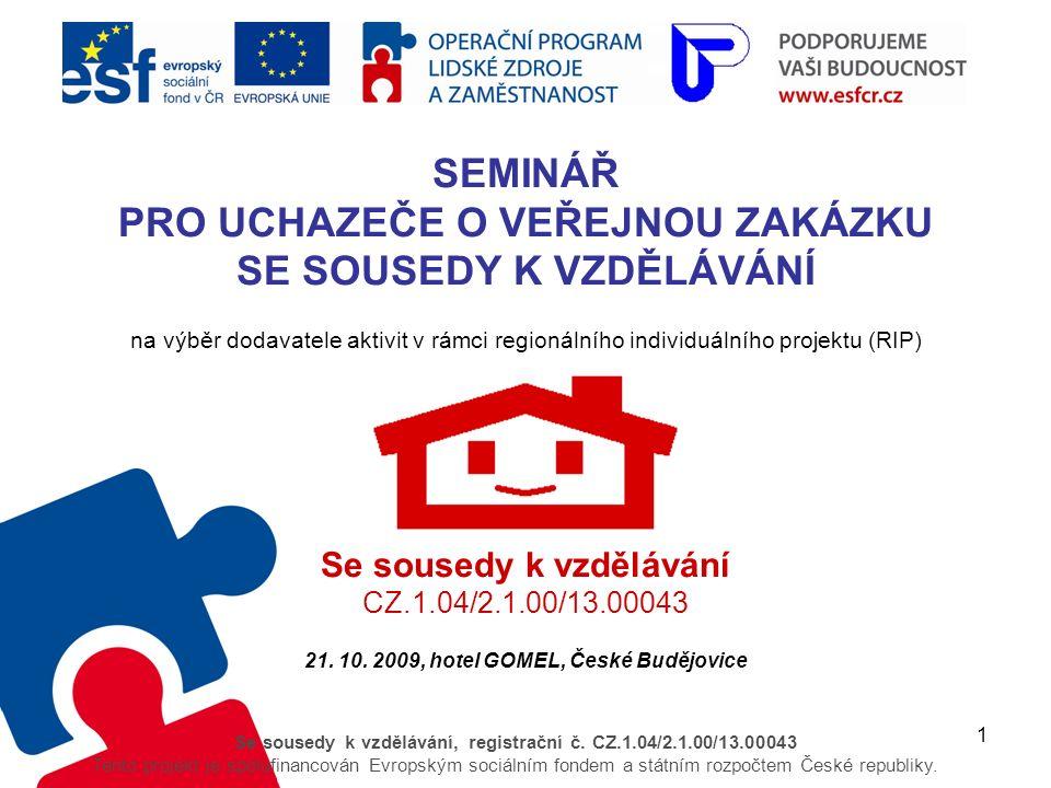 1 Se sousedy k vzdělávání, registrační č. CZ.1.04/2.1.00/13.00043 Tento projekt je spolufinancován Evropským sociálním fondem a státním rozpočtem Česk