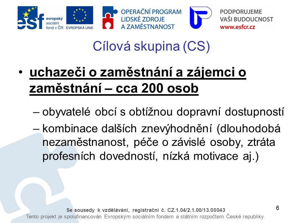 6 Se sousedy k vzdělávání, registrační č. CZ.1.04/2.1.00/13.00043 Tento projekt je spolufinancován Evropským sociálním fondem a státním rozpočtem Česk