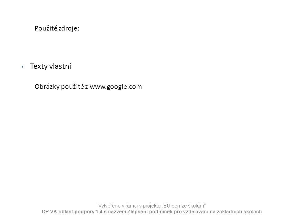 """Použité zdroje: Texty vlastní Vytvořeno v rámci v projektu """"EU peníze školám OP VK oblast podpory 1.4 s názvem Zlepšení podmínek pro vzdělávání na základních školách Obrázky použité z www.google.com"""