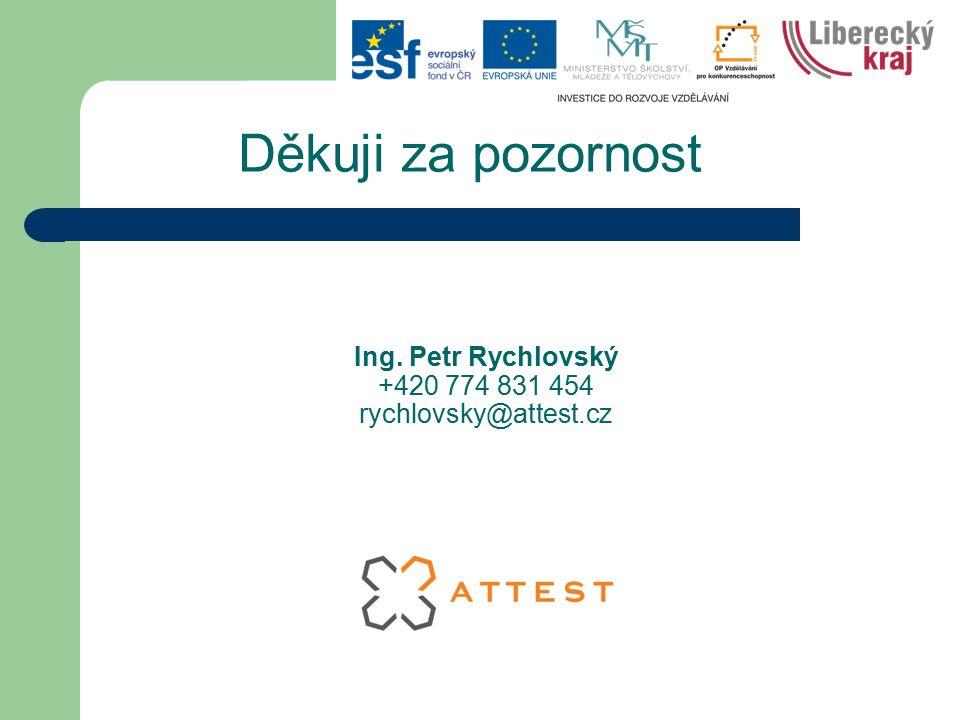 Děkuji za pozornost Ing. Petr Rychlovský +420 774 831 454 rychlovsky@attest.cz