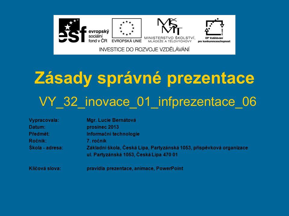 Zásady správné prezentace VY_32_inovace_01_infprezentace_06 Vypracovala: Mgr.
