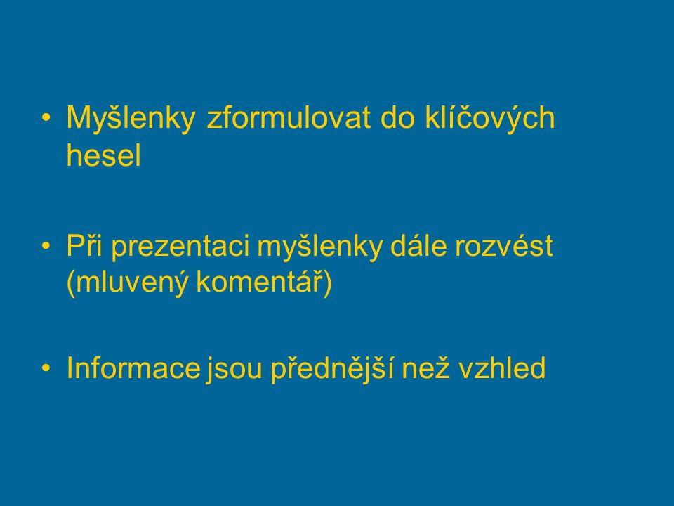Myšlenky zformulovat do klíčových hesel Při prezentaci myšlenky dále rozvést (mluvený komentář) Informace jsou přednější než vzhled