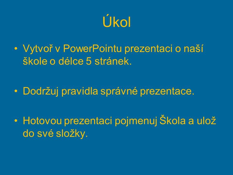 Úkol Vytvoř v PowerPointu prezentaci o naší škole o délce 5 stránek.