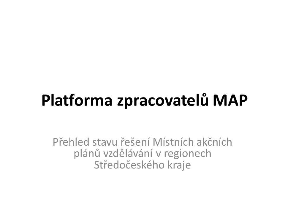 Platforma zpracovatelů MAP Přehled stavu řešení Místních akčních plánů vzdělávání v regionech Středočeského kraje