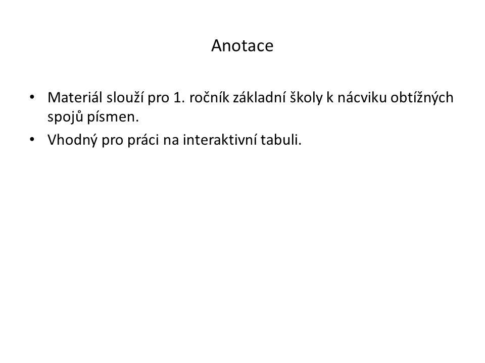 Anotace Materiál slouží pro 1. ročník základní školy k nácviku obtížných spojů písmen.