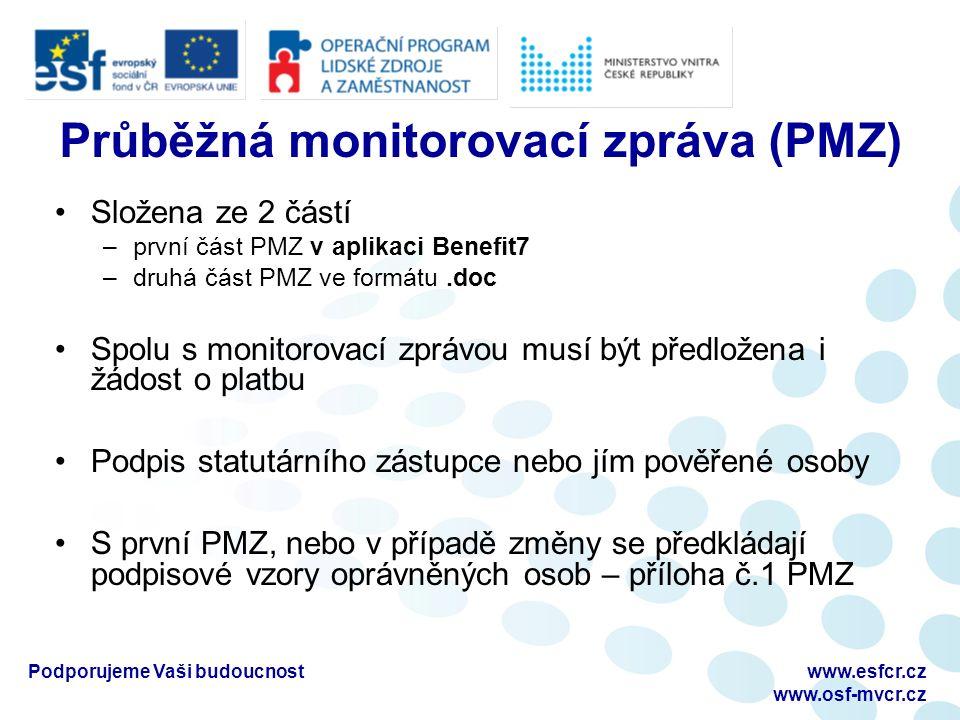 Průběžná monitorovací zpráva (PMZ) Složena ze 2 částí –první část PMZ v aplikaci Benefit7 –druhá část PMZ ve formátu.doc Spolu s monitorovací zprávou