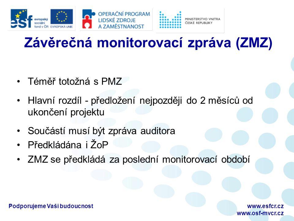 Závěrečná monitorovací zpráva (ZMZ) Téměř totožná s PMZ Hlavní rozdíl - předložení nejpozději do 2 měsíců od ukončení projektu Součástí musí být zpráv