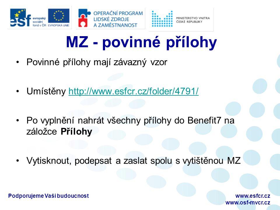 MZ - povinné přílohy Povinné přílohy mají závazný vzor Umístěny http://www.esfcr.cz/folder/4791/http://www.esfcr.cz/folder/4791/ Po vyplnění nahrát vš