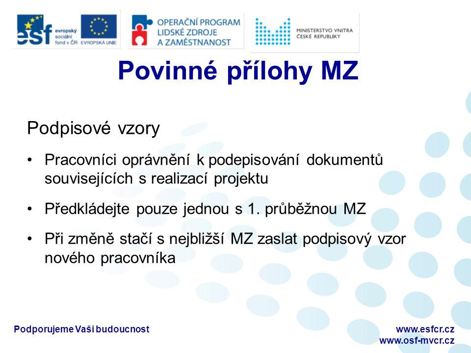 Povinné přílohy MZ Podpisové vzory Pracovníci oprávnění k podepisování dokumentů souvisejících s realizací projektu Předkládejte pouze jednou s 1. prů