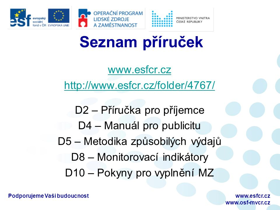 www.esfcr.cz http://www.esfcr.cz/folder/4767/ D2 – Příručka pro příjemce D4 – Manuál pro publicitu D5 – Metodika způsobilých výdajů D8 – Monitorovací