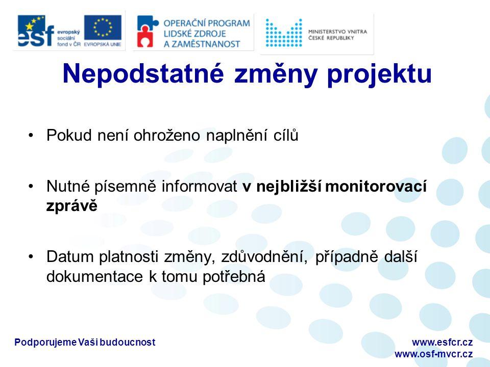 Přehled všech povinných záložek Postupně vyplnit každou z nich Nutno vyplnit jednotlivé záložky postupně Postup podrobně popsán v Pokynech pro vyplnění MZ - D10 Podporujeme Vaši budoucnostwww.esfcr.cz www.osf-mvcr.cz Vyplnění monitorovací zprávy v Benefit7