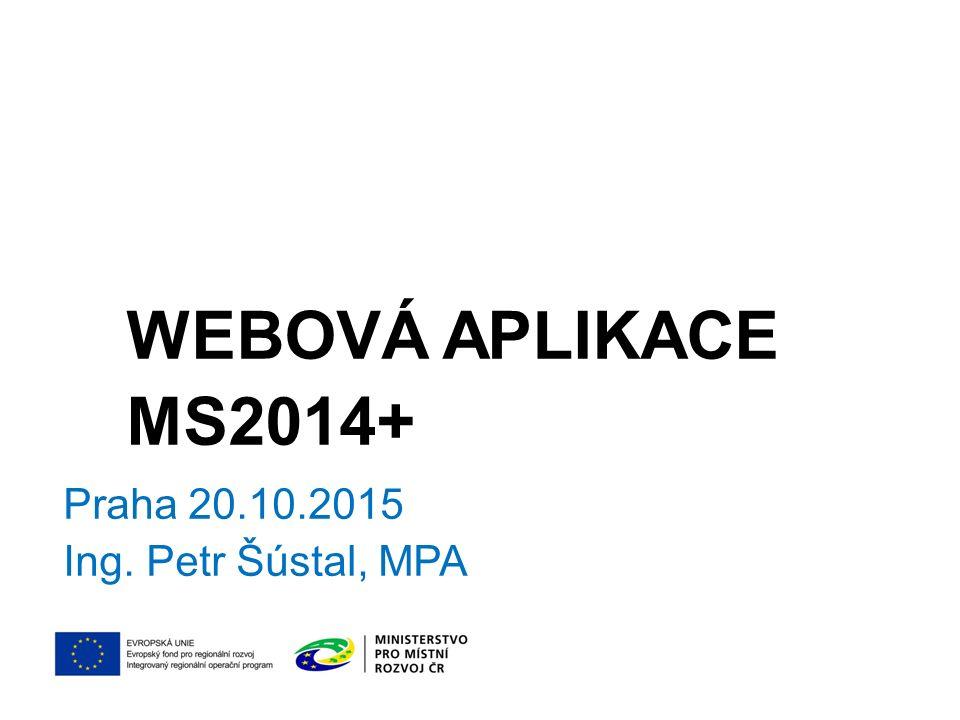 PORTÁL MS2014+- STRUČNÉ PŘEDSTAVENÍ Prostřednictvím MS2014+ probíhá podání úloh: Žádosti o podporu Informace o pokroku v realizaci Žádosti o platbu a monitorovací zprávy Nově žádosti o změnu Nově hlášení o udržitelnosti projektu