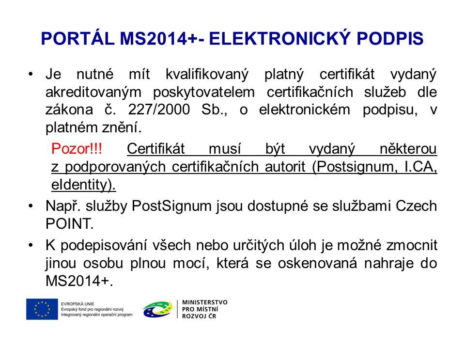 PORTÁL MS2014+- ELEKTRONICKÝ PODPIS Je nutné mít kvalifikovaný platný certifikát vydaný akreditovaným poskytovatelem certifikačních služeb dle zákona