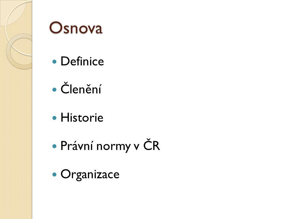 Osnova Definice Členění Historie Právní normy v ČR Organizace