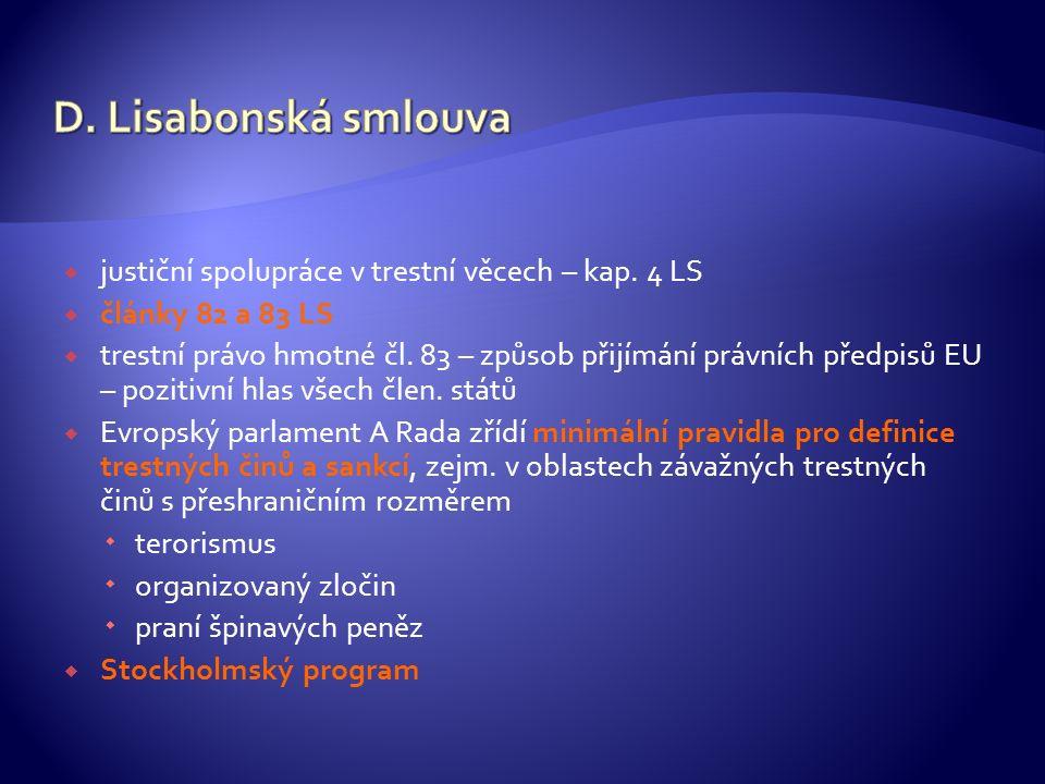  justiční spolupráce v trestní věcech – kap. 4 LS  články 82 a 83 LS  trestní právo hmotné čl.