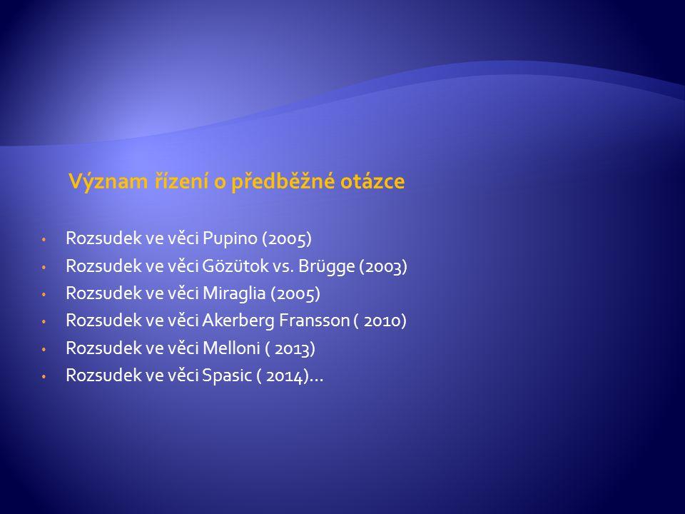 Význam řízení o předběžné otázce Rozsudek ve věci Pupino (2005) Rozsudek ve věci Gözütok vs.