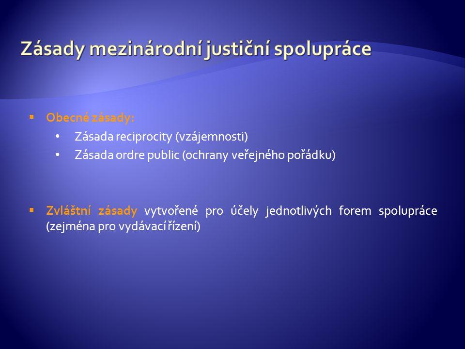  Obecné zásady: Zásada reciprocity (vzájemnosti) Zásada ordre public (ochrany veřejného pořádku)  Zvláštní zásady vytvořené pro účely jednotlivých forem spolupráce (zejména pro vydávací řízení)