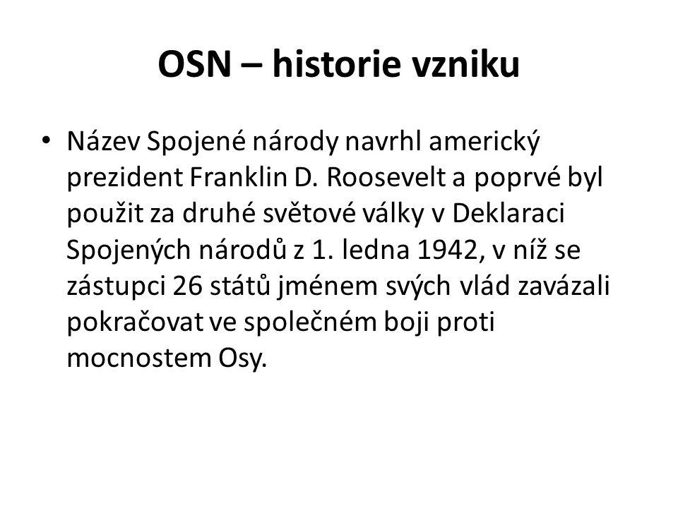 OSN – historie vzniku Název Spojené národy navrhl americký prezident Franklin D.