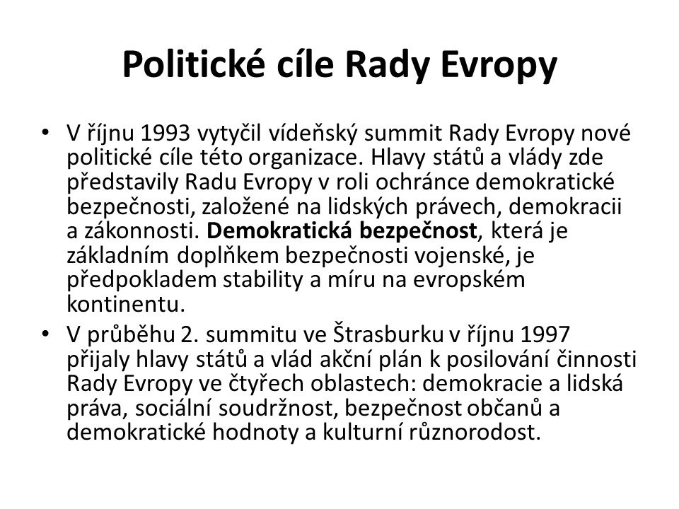 Politické cíle Rady Evropy V říjnu 1993 vytyčil vídeňský summit Rady Evropy nové politické cíle této organizace.