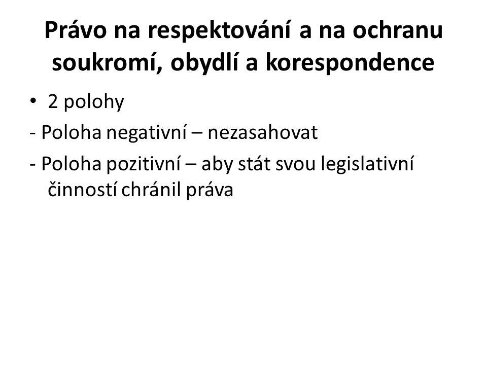 Právo na respektování a na ochranu soukromí, obydlí a korespondence 2 polohy - Poloha negativní – nezasahovat - Poloha pozitivní – aby stát svou legislativní činností chránil práva