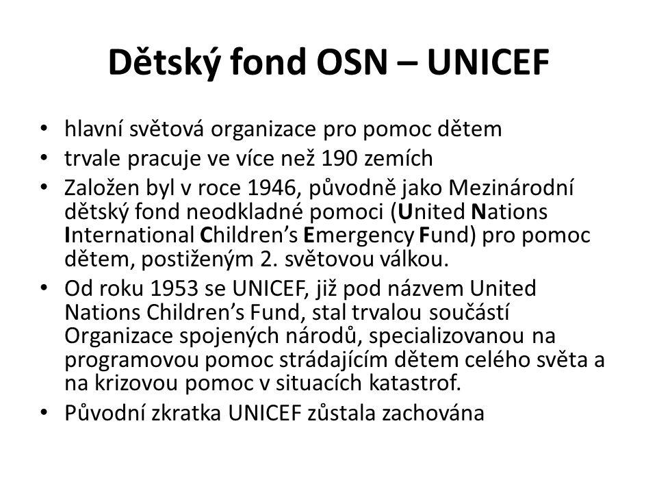 Dětský fond OSN – UNICEF hlavní světová organizace pro pomoc dětem trvale pracuje ve více než 190 zemích Založen byl v roce 1946, původně jako Mezinárodní dětský fond neodkladné pomoci (United Nations International Children's Emergency Fund) pro pomoc dětem, postiženým 2.