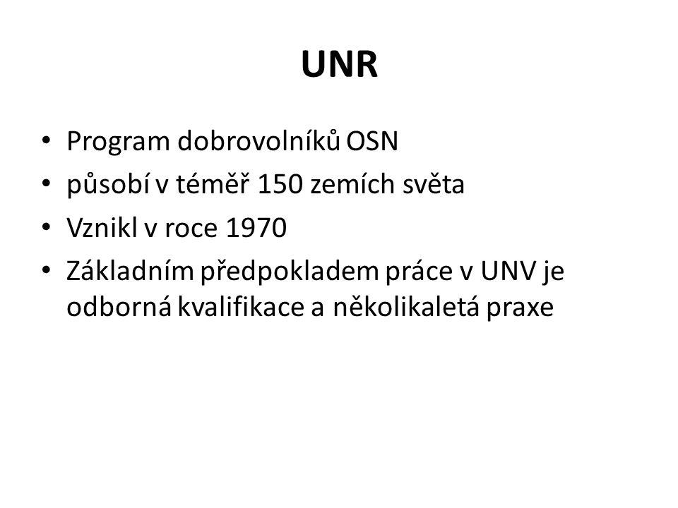 UNR Program dobrovolníků OSN působí v téměř 150 zemích světa Vznikl v roce 1970 Základním předpokladem práce v UNV je odborná kvalifikace a několikaletá praxe