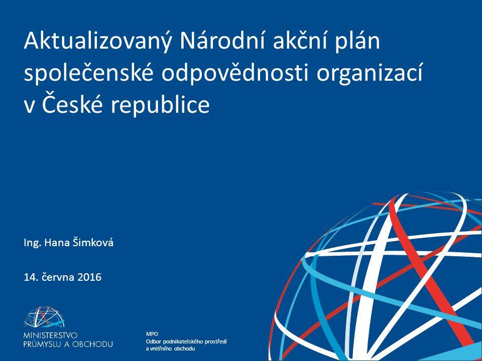 MPO Odbor podnikatelského prostředí a vnitřního obchodu Aktualizovaný Národní akční plán společenské odpovědnosti organizací v České republice Ing.