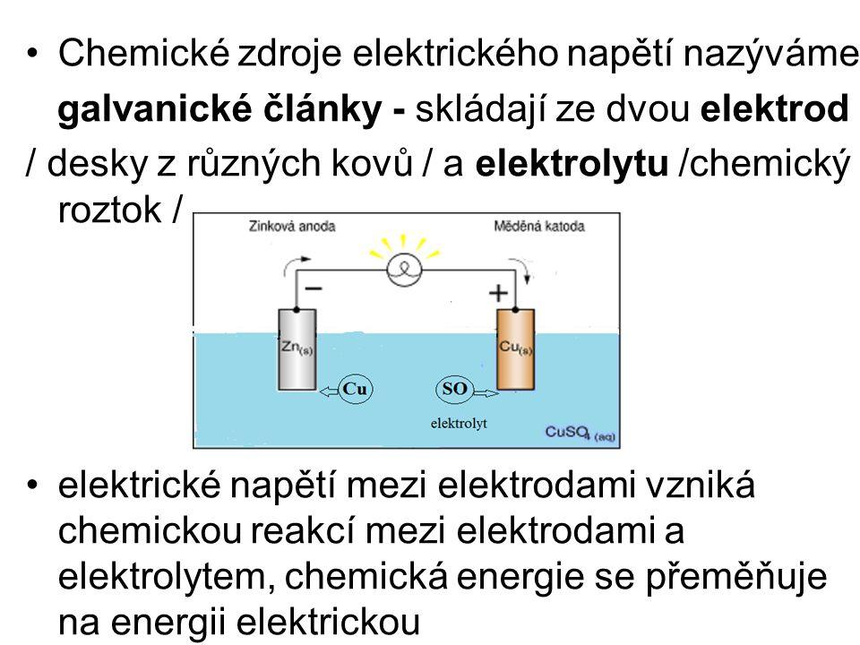 Chemické zdroje elektrického napětí nazýváme galvanické články - skládají ze dvou elektrod / desky z různých kovů / a elektrolytu /chemický roztok / e