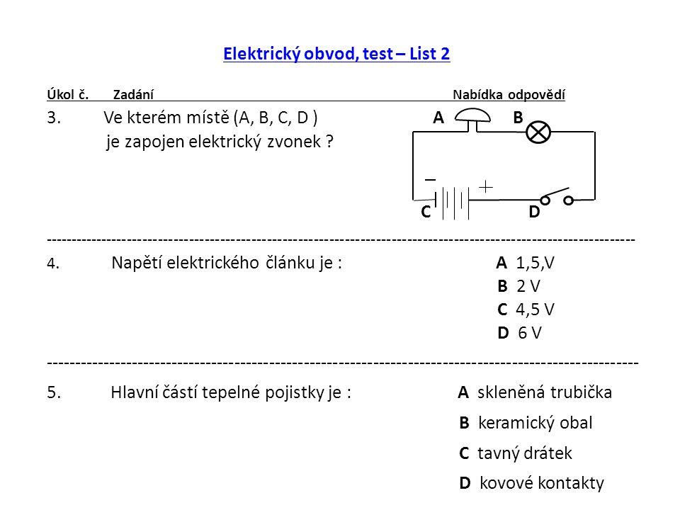 Elektrický obvod, test – List 3 Úkol č.Zadání Nabídka odpovědí, odpovědi 6.