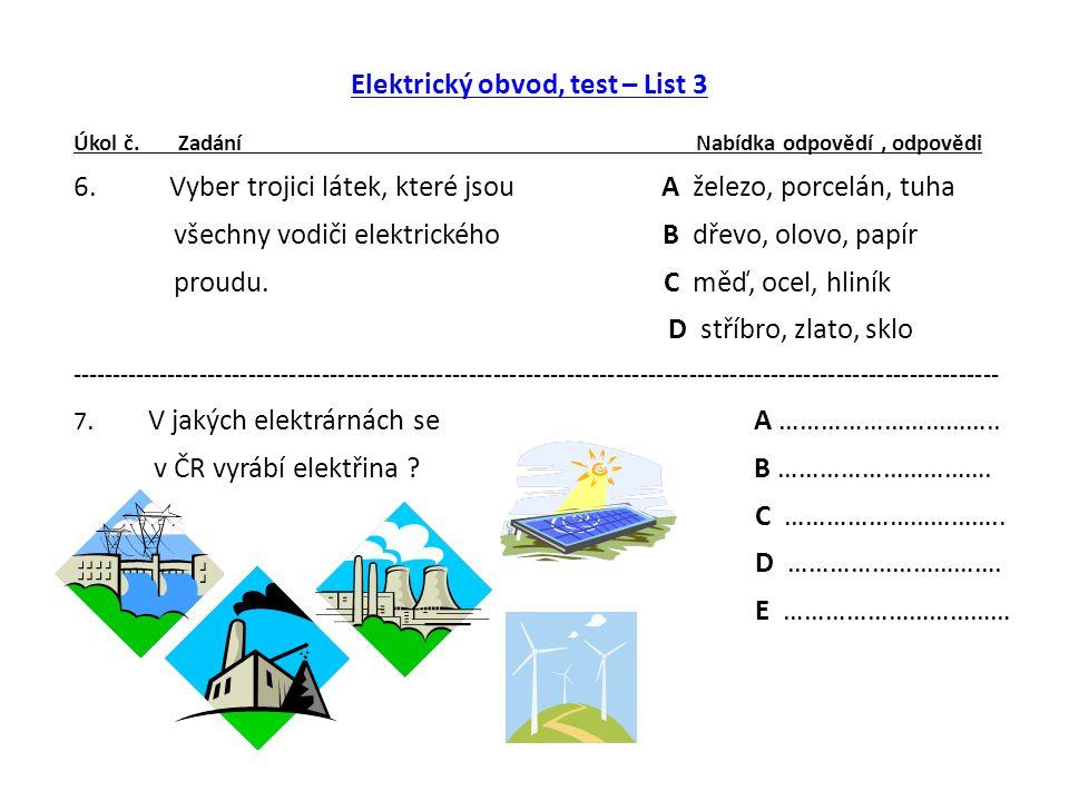 Elektrický obvod, test – List 3 Úkol č. Zadání Nabídka odpovědí, odpovědi 6.