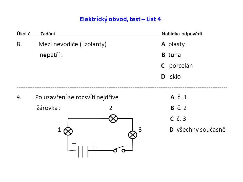 Elektrický obvod, test – List 4 Úkol č. Zadání Nabídka odpovědí 8.