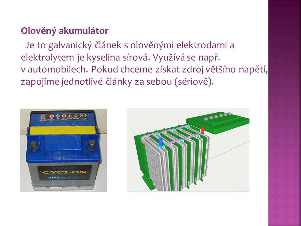Olověný akumulátor Je to galvanický článek s olověnými elektrodami a elektrolytem je kyselina sírová.