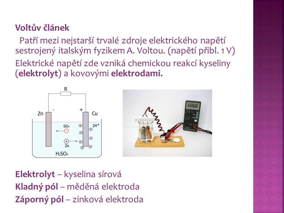 Voltův článek Patří mezi nejstarší trvalé zdroje elektrického napětí sestrojený italským fyzikem A.