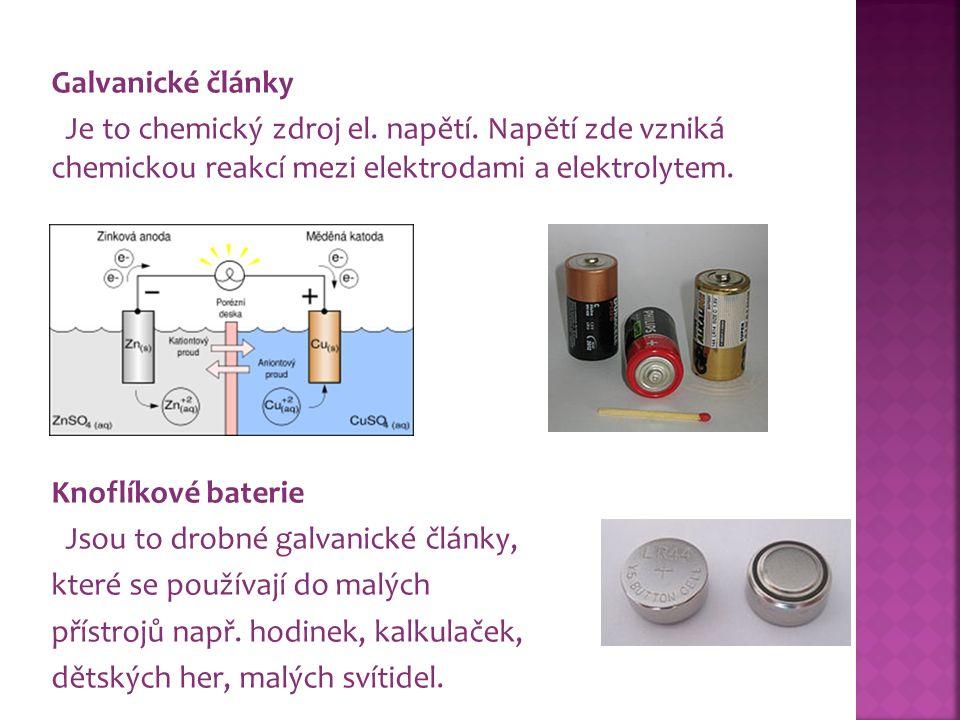 Galvanické články Je to chemický zdroj el. napětí.