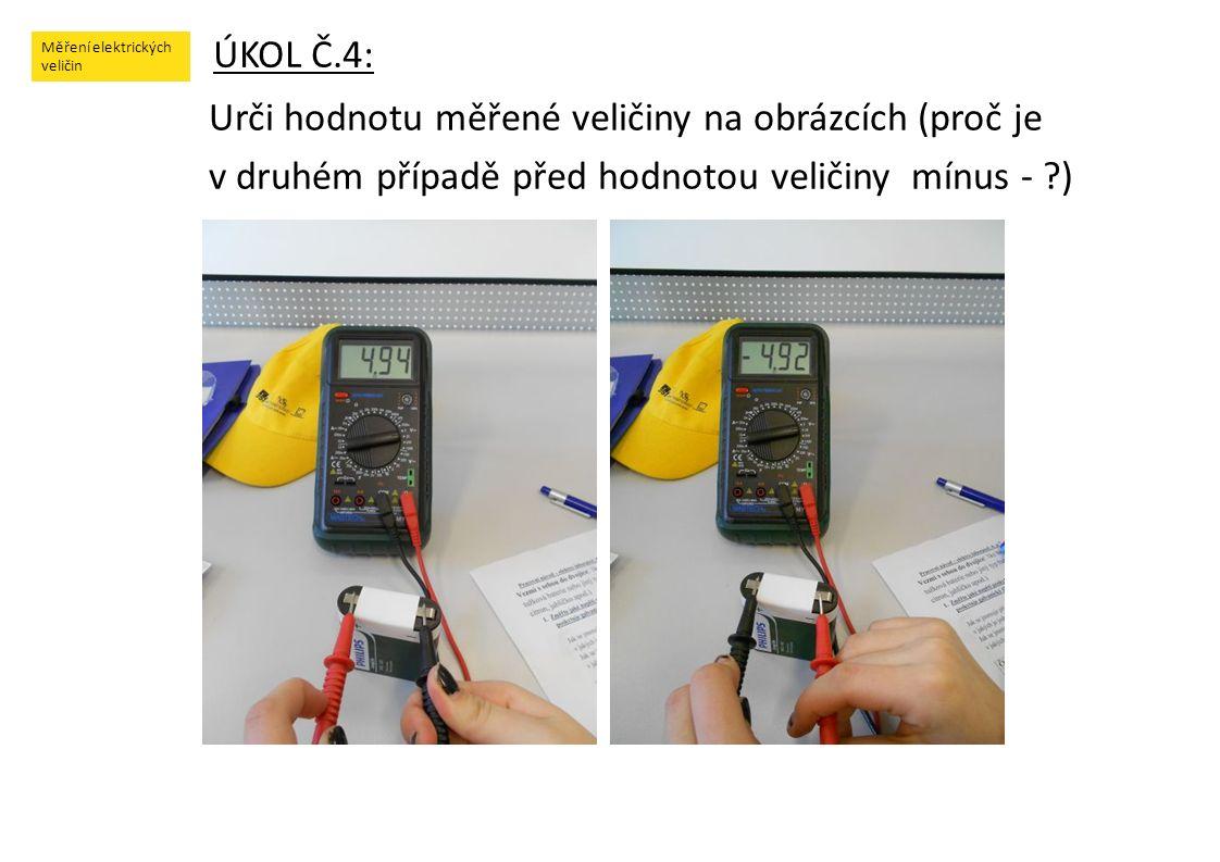 Měření elektrických veličin ÚKOL Č.4: Urči hodnotu měřené veličiny na obrázcích (proč je v druhém případě před hodnotou veličiny mínus - ?)