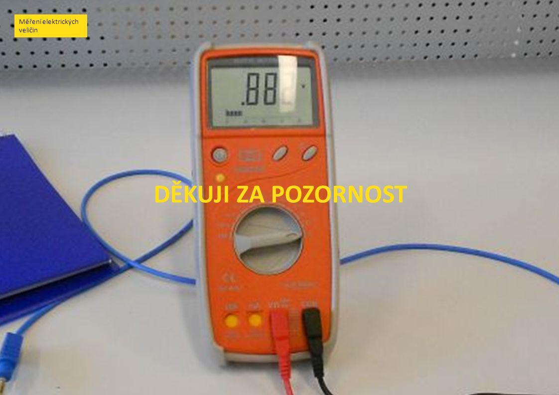 DĚKUJI ZA POZORNOST Měření elektrických veličin