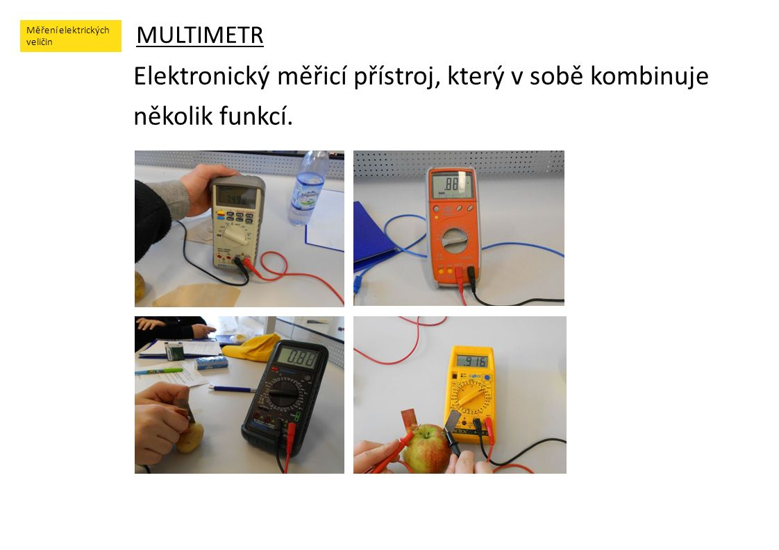 Měření elektrických veličin MULTIMETR Elektronický měřicí přístroj, který v sobě kombinuje několik funkcí.