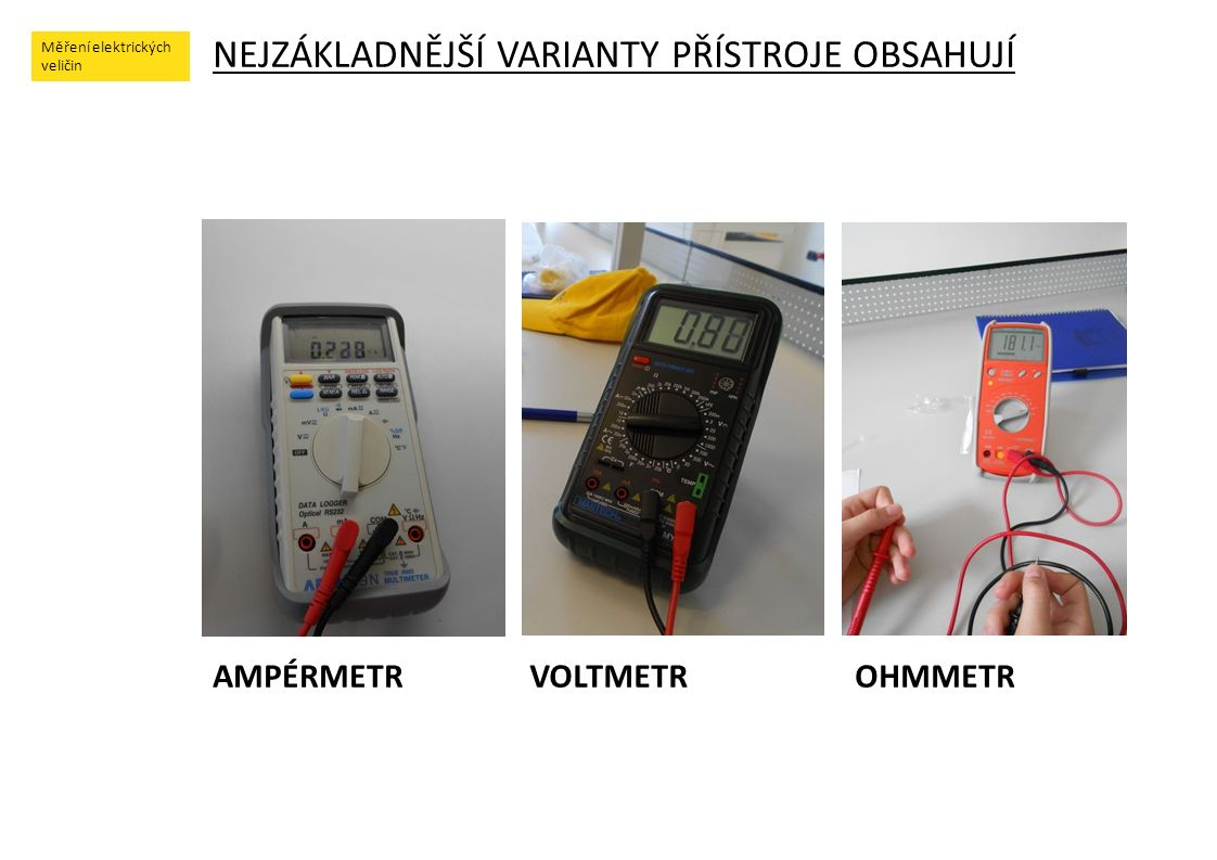 Měření elektrických veličin ŘEŠENÍ: Stejnosměrné napětí U = 4,94V, U = 4,92V (změna polarity baterie – měřící elektrody)