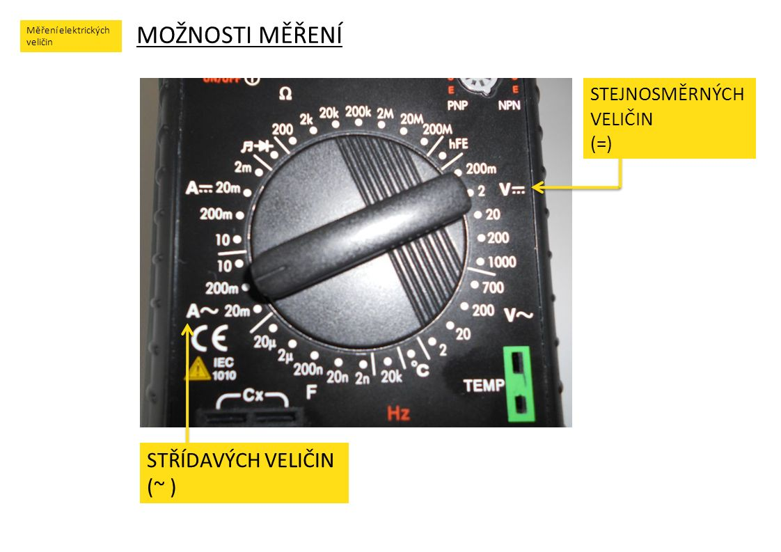 Měření elektrických veličin MĚŘENÍ Měření elektrických veličin odporu R [Ω] proudu I [A] = I [A] ~ kapacity C [F] teploty t [°C] napětí U [V] = U [V] ~ frekvence f [Hz]