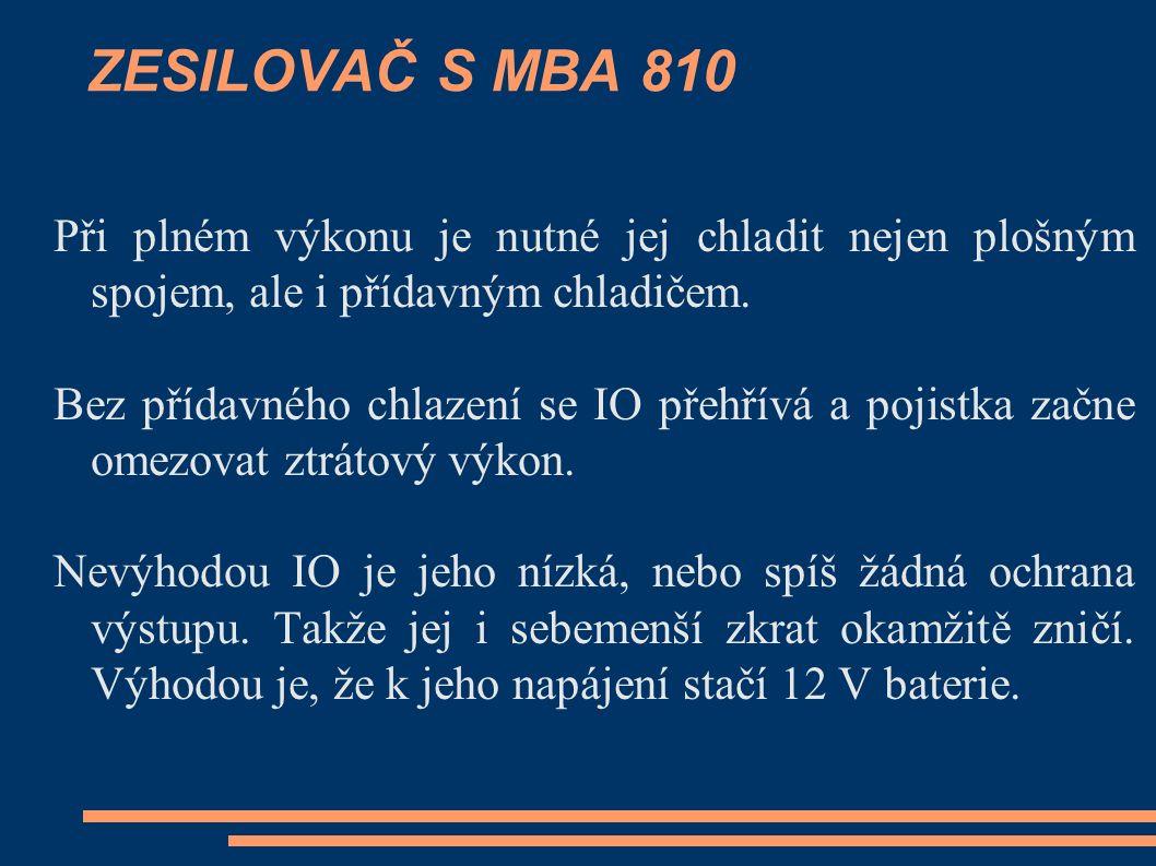 ZESILOVAČ S MBA 810 Při plném výkonu je nutné jej chladit nejen plošným spojem, ale i přídavným chladičem.
