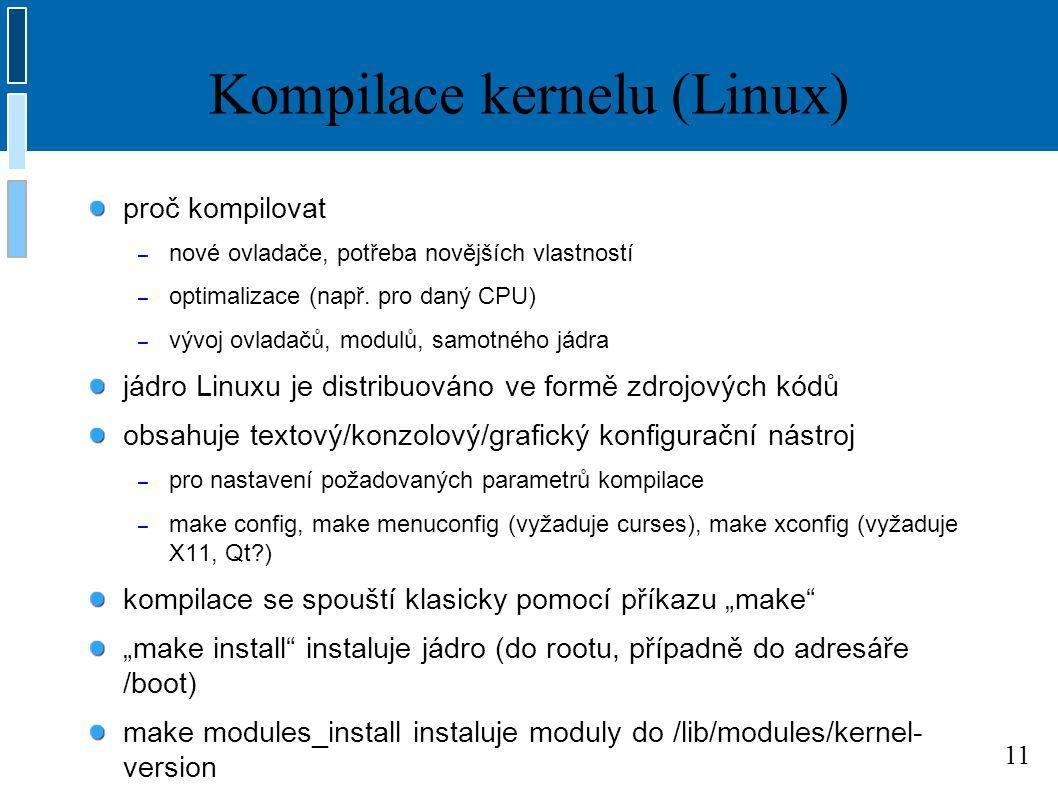 11 Kompilace kernelu (Linux) proč kompilovat – nové ovladače, potřeba novějších vlastností – optimalizace (např.