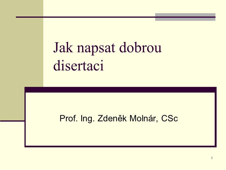 1 Jak napsat dobrou disertaci Prof. Ing. Zdeněk Molnár, CSc