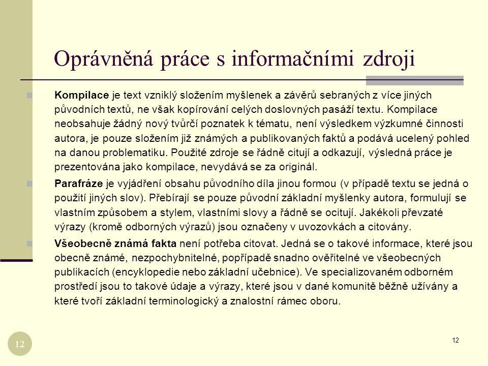 12 Oprávněná práce s informačními zdroji 12 Kompilace je text vzniklý složením myšlenek a závěrů sebraných z více jiných původních textů, ne však kopí