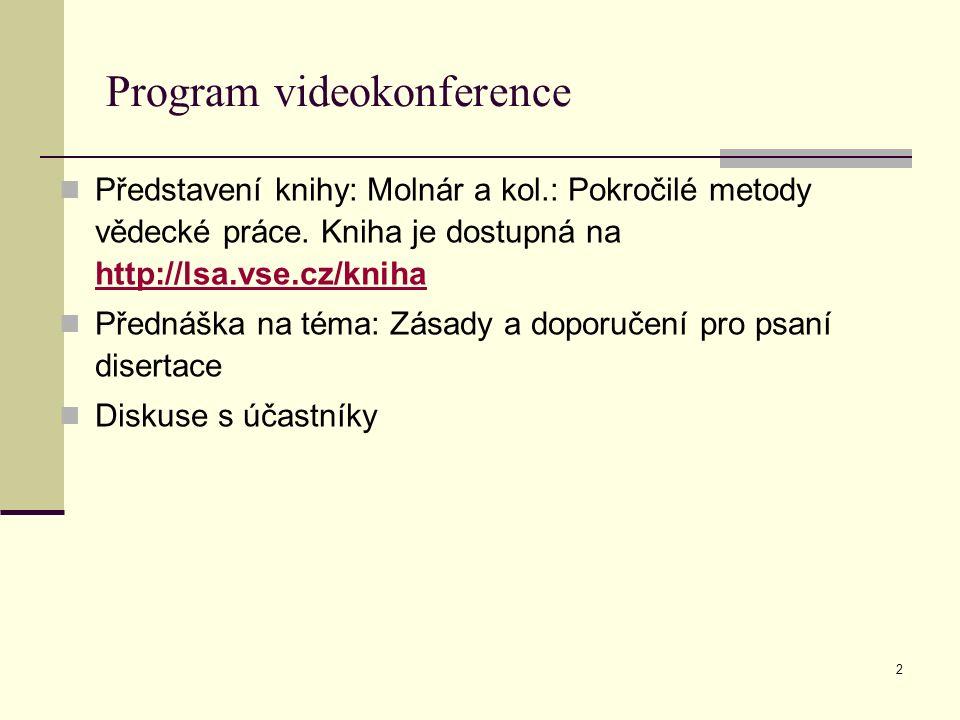 2 Program videokonference Představení knihy: Molnár a kol.: Pokročilé metody vědecké práce. Kniha je dostupná na http://lsa.vse.cz/kniha http://lsa.vs